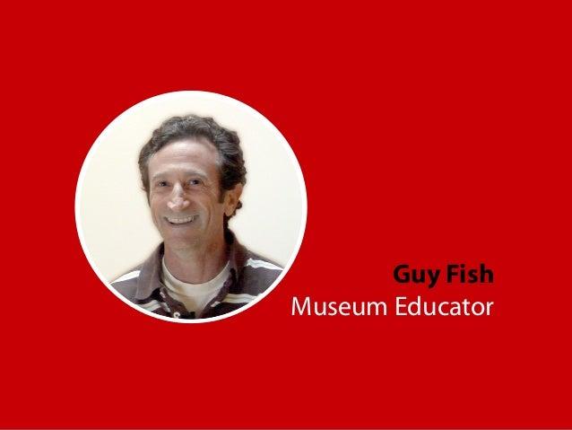 Guy Fish Museum Educator