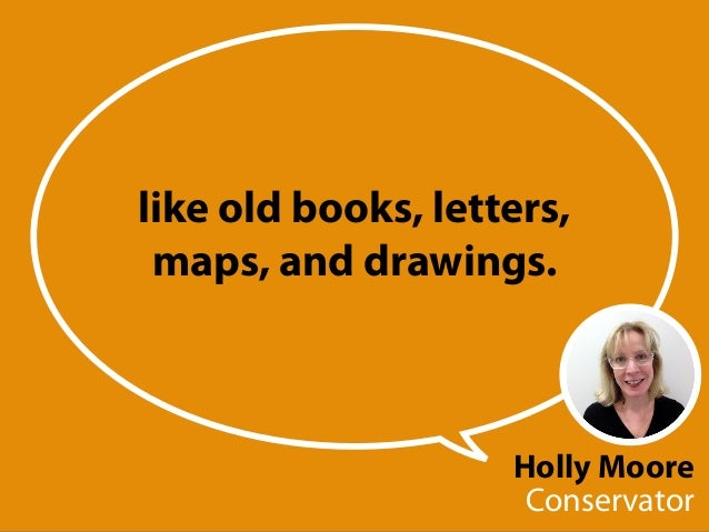 Holly Moore Conservator like old books, letters, maps, and drawings.