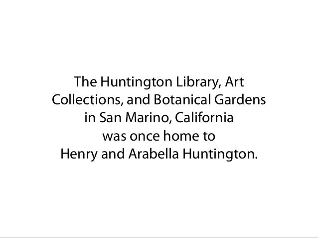 The Huntington Library, Art Collections, and Botanical Gardens in San Marino, California was once home to Henry and Arabel...