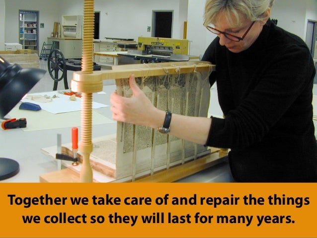 Together we take care of and repair the things we collect so they will last for many years.