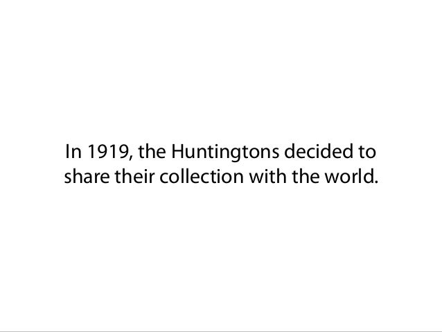 In 1919, the Huntingtons decided to share their collection with the world.