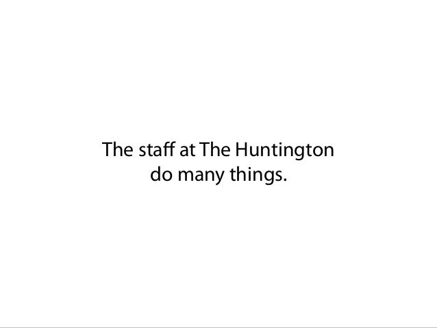 The staff at The Huntington do many things.
