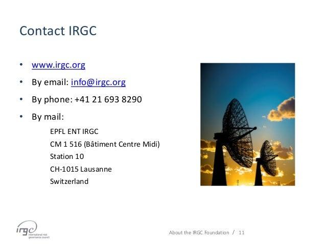 / Contact IRGC • www.irgc.org • By email: info@irgc.org • By phone: +41 21 693 8290 • By mail: EPFL ENT IRGC CM 1 516 (Bât...