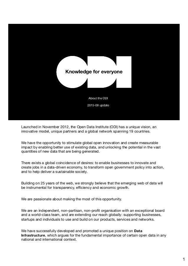 Launched in November 2012, the Open Data Institute (ODI) has a unique vision, an innovative model, unique partners and a g...