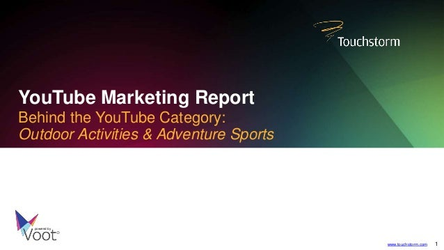 YouTube Marketing Report  Behind the YouTube Category:  Outdoor Activities & Adventure Sports  powered by  www.touchstorm....