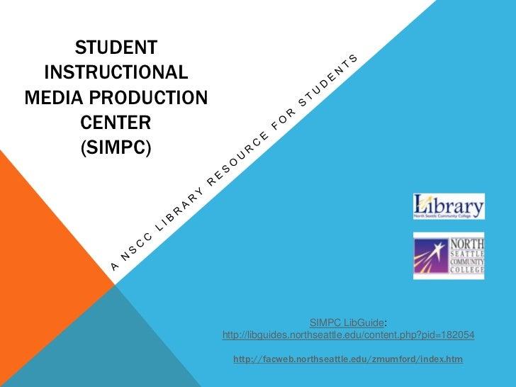 STUDENT INSTRUCTIONALMEDIA PRODUCTION     CENTER     (SIMPC)                                        SIMPC LibGuide:       ...
