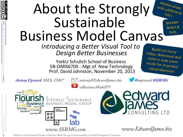 AbouttheStronglySustainableBusinessModelCanvas Version1.022013-11-20 ©EdwardJamesConsultingLtd.SomeRightsReserved. 1 www.S...