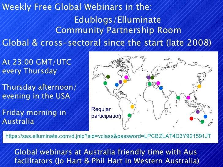 Weekly Free Global Webinars in the: Edublogs/Elluminate  Community Partnership Room At 23:00 GMT/UTC every Thursday Thursd...