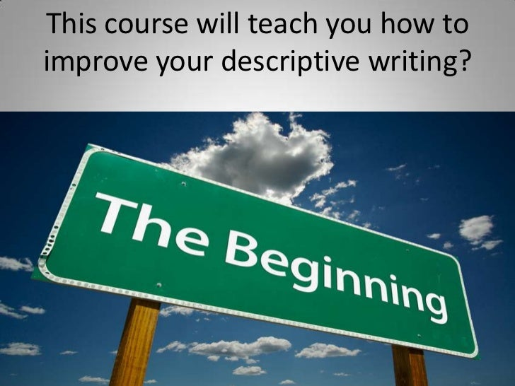 This course will teach you how to improve your descriptive writing? <br />