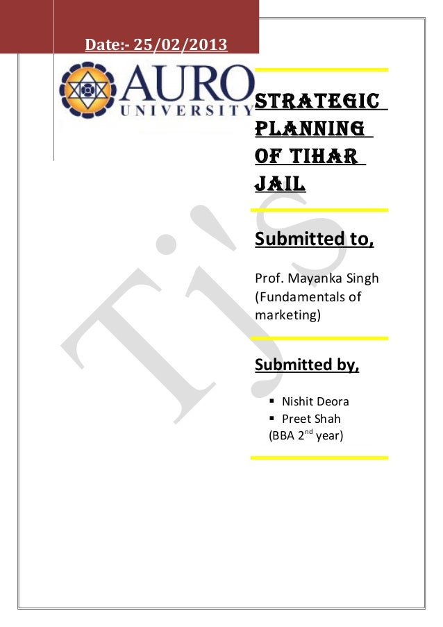 Strategic planning of tihar Jail Submitted to, Prof. Mayanka Singh (Fundamentals of marketing) Submitted by,  Nishit Deor...