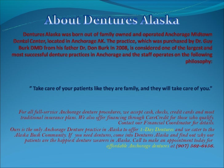 For all full-service Anchorage denture procedures, we accept cash, checks, credit cards and most    traditional insurance ...
