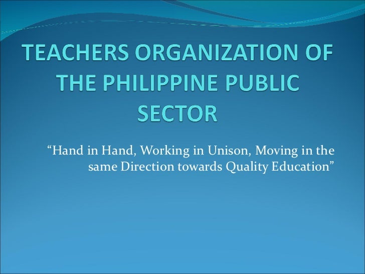 """"""" Hand in Hand, Working in Unison, Moving in the same Direction towards Quality Education"""""""