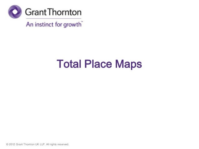 © 2012 Grant Thornton UK LLP. All rights reserved. Total Place Maps
