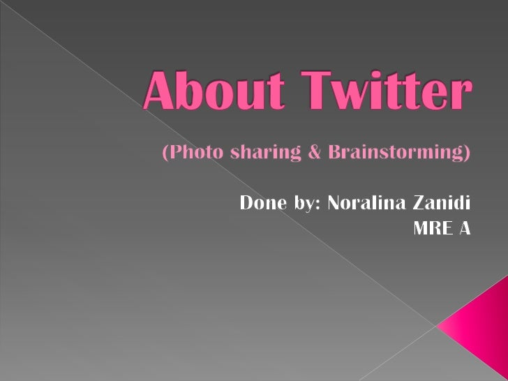    What?=    In twitter, photos can be share in whatever ways we    want them to be shared, for example through mobile,  ...