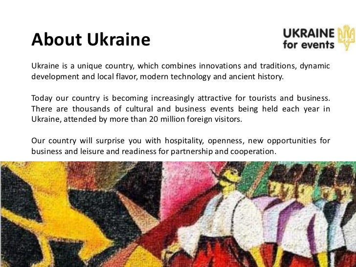 About UkraineUkraine is a unique country, which combines innovations and traditions, dynamicdevelopment and local flavor, ...