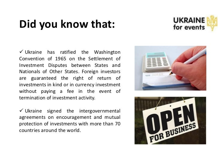 Did you know that: Ukraine has ratified the WashingtonConvention of 1965 on the Settlement ofInvestment Disputes between ...