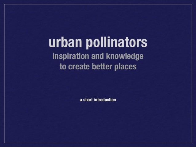 urban pollinators inspiration and knowledge to create better places  a short introduction