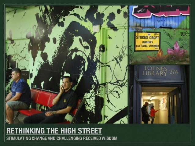 RETHINKING THE HIGH STREET STIMULATING CHANGE AND CHALLENGING RECEIVED WISDOM