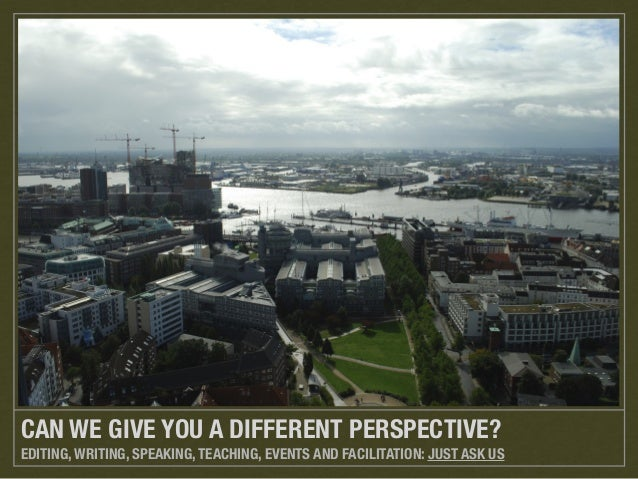 CAN WE GIVE YOU A DIFFERENT PERSPECTIVE? EDITING, WRITING, SPEAKING, TEACHING, EVENTS AND FACILITATION: JUST ASK US