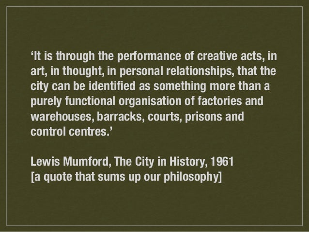 'It is through the performance of creative acts, in art, in thought, in personal relationships, that the city can be ident...
