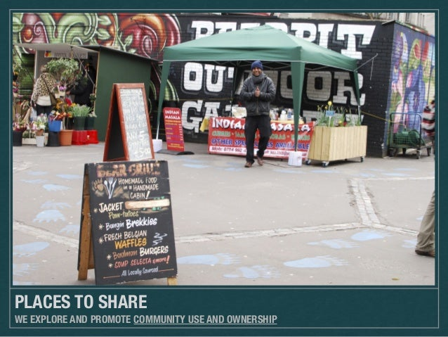 PLACES TO SHARE WE EXPLORE AND PROMOTE COMMUNITY USE AND OWNERSHIP
