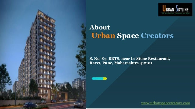 S. No. 83, BRTS, near Le Stone Restaurant, Ravet, Pune, Maharashtra 412101 www.urbanspacecreators.com About Urban Space Cr...