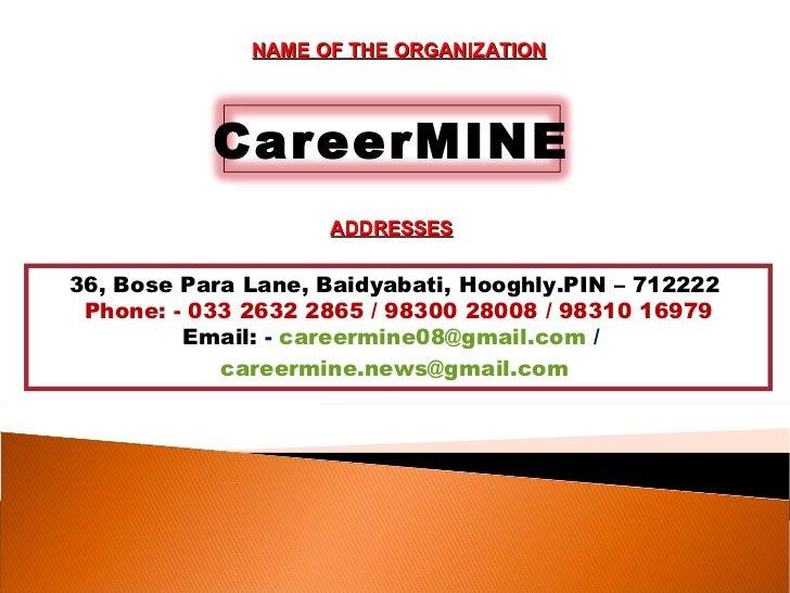 NAME OF THE ORGANIZATION           CareerMINE                    ADDRESSES36, Bose Para Lane, Baidyabati, Hooghly.PIN – 71...
