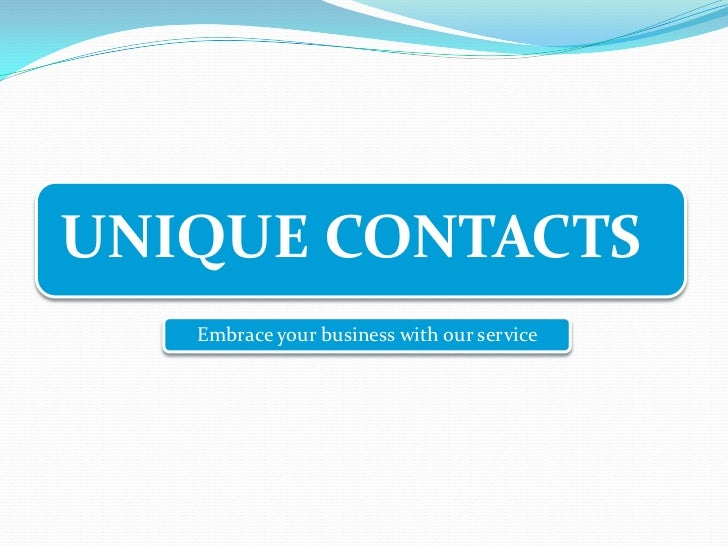 UNIQUE CONTACTS   Embrace your business with our service