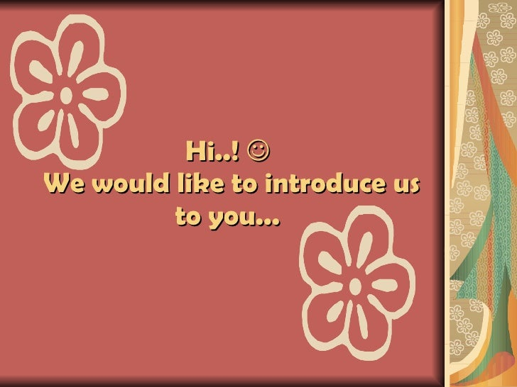 Hi..!     We would like to introduce us to you...