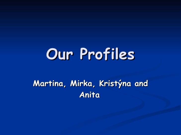 Our Profiles Martina, Mirka, Kristýna and Anita