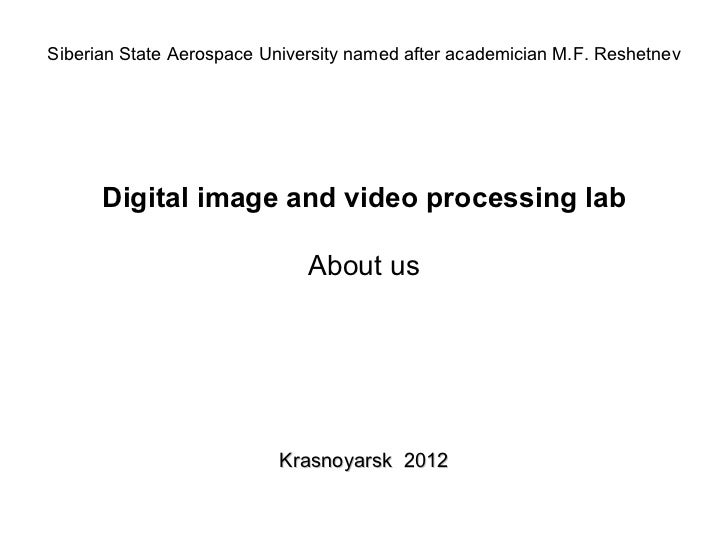 Siberian State Aerospace University named after academician M.F. Reshetnev      Digital image and video processing lab    ...