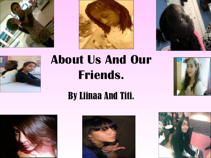 About Us And Our Friends. By Liinaa And Titi.
