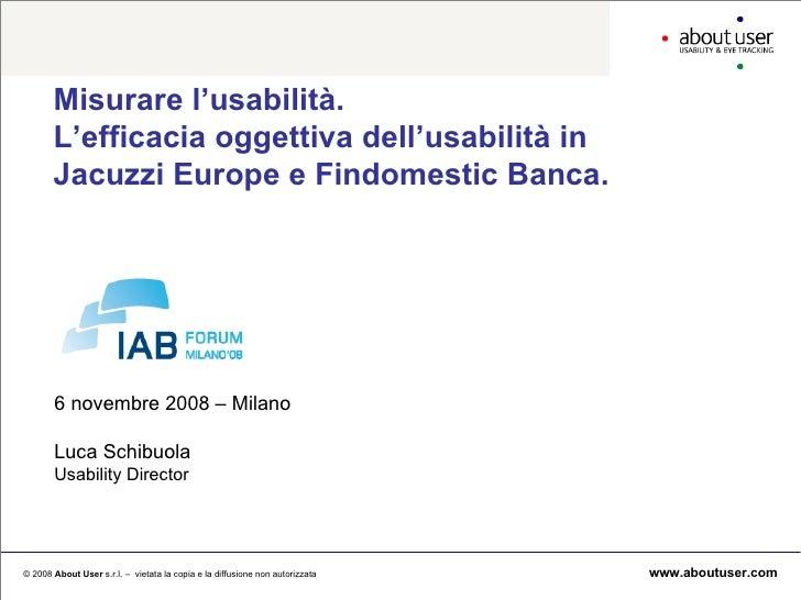 Misurare l'usabilità. L'efficacia oggettiva dell'usabilità in  Jacuzzi Europe e Findomestic Banca. 6 novembre 2008 – Milan...