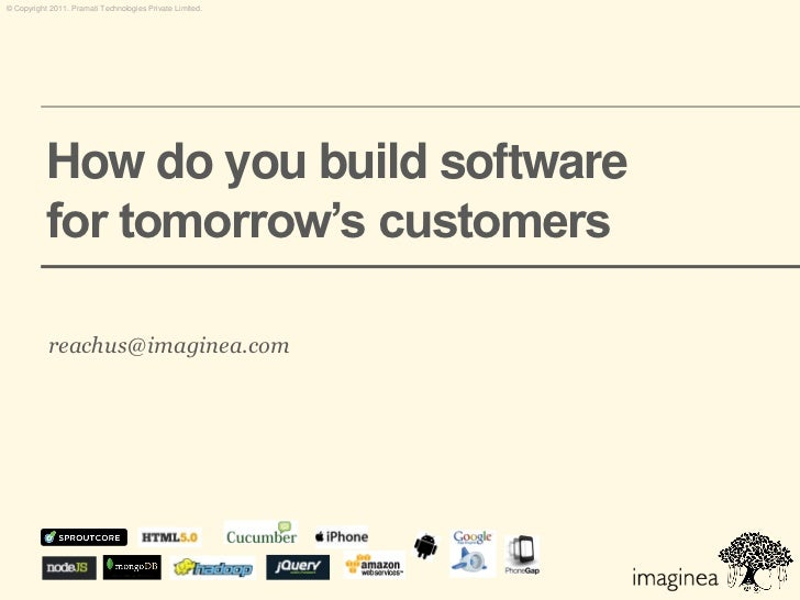 © Copyright 2011. Pramati Technologies Private Limited.           How do you build software           for tomorrow's custo...