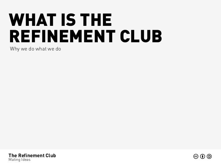 WHAT IS THEREFINEMENT CLUBWhy we do what we doThe Refinement ClubMating Ideas