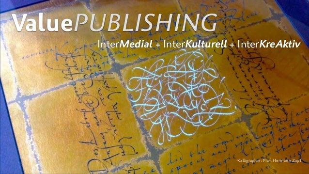ValuePUBLISHING InterMedial + InterKulturell + InterKreAktiv Kalligraphie: Prof. Hermann Zapf