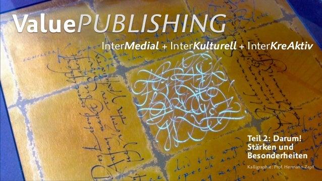 ValuePUBLISHING InterMedial + InterKulturell + InterKreAktiv Kalligraphie: Prof. Hermann Zapf Teil 2: Darum!  Stärken und...