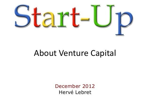 About Venture Capital     December 2012      Hervé Lebret