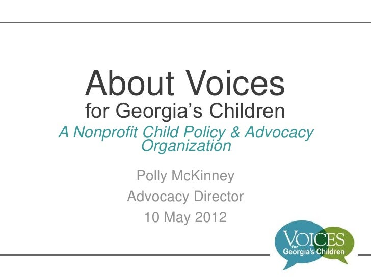 About Voices   for Georgia's ChildrenA Nonprofit Child Policy & Advocacy            Organization          Polly McKinney  ...