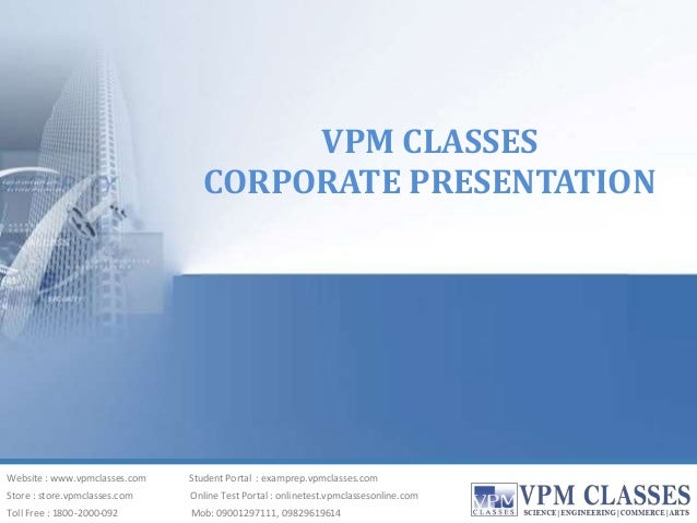 VPM CLASSES CORPORATE PRESENTATION Website : www.vpmclasses.com Student Portal : examprep.vpmclasses.com Toll Free : 1800-...
