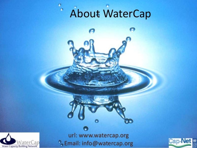 About WaterCap url: www.watercap.org                           1Email: info@watercap.org