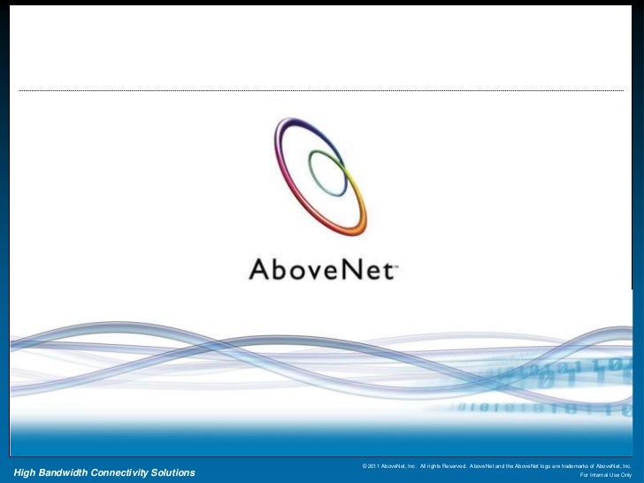© 2011 AboveNet, Inc. All rights Reserved. AboveNet and the AboveNet logo are trademarks of AboveNet, Inc.High Bandwidth C...
