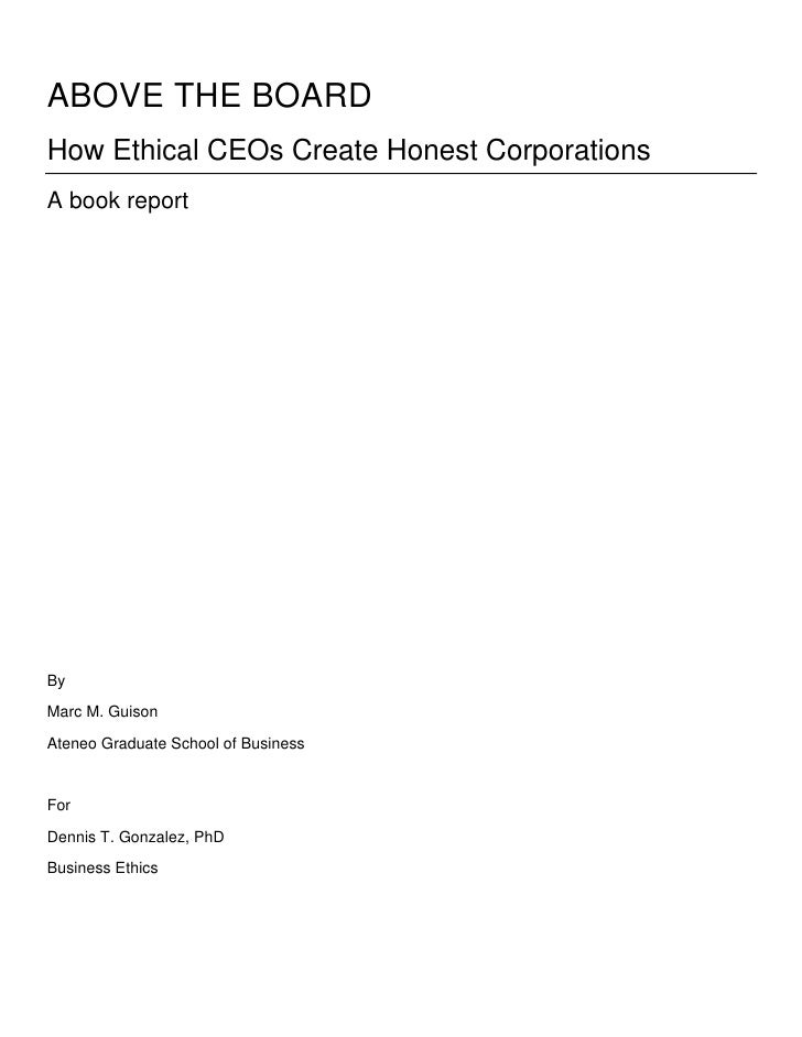 ABOVE THE BOARD<br />How Ethical CEOs Create Honest Corporations<br />A book report <br />By<br />Marc M. Guison<br />Aten...