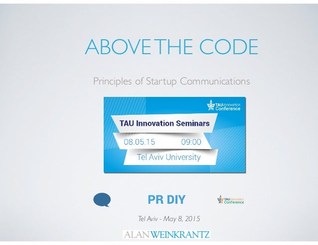 ABOVETHE CODE Principles of Startup Communications Tel Aviv - May 8, 2015