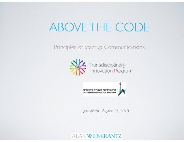ABOVETHE CODE Principles of Startup Communications Jerusalem - August 25, 2015