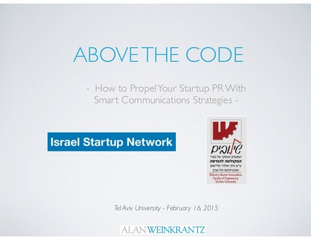 ABOVETHE CODE - How to PropelYour Startup PR With Smart Communications Strategies - Tel Aviv University - February 16, 2015