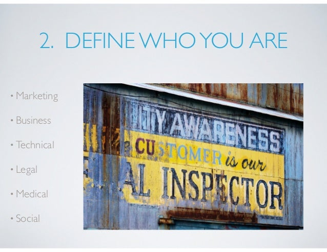 2. DEFINE WHOYOU ARE •Marketing •Business •Technical •Legal •Medical •Social