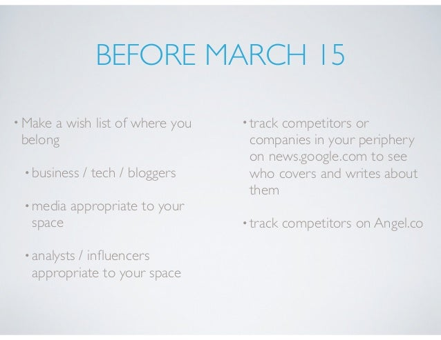 BEFORE MARCH 15 •Make a wish list of where you belong •business / tech / bloggers •media appropriate to your space •analys...