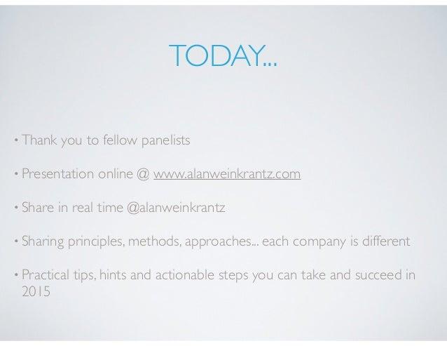TODAY... •Thank you to fellow panelists •Presentation online @ www.alanweinkrantz.com •Share in real time @alanweinkrantz ...