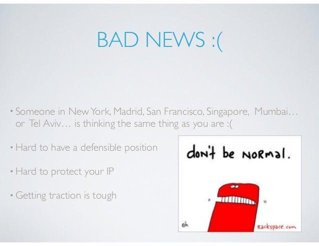 BAD NEWS :( •Someone in NewYork, Madrid, San Francisco, Singapore, Mumbai… or Tel Aviv… is thinking the same thing as you ...